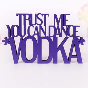Dekoschriftzug Trust me you can dance *Vodka*