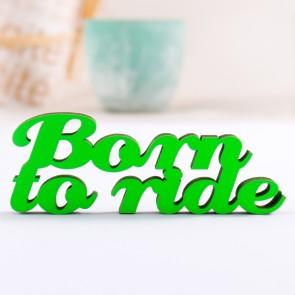 Dekoschriftzug Born to ride