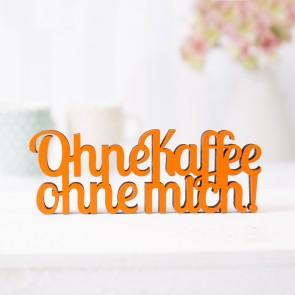 Dekoschriftzug Ohne Kaffee ohne mich